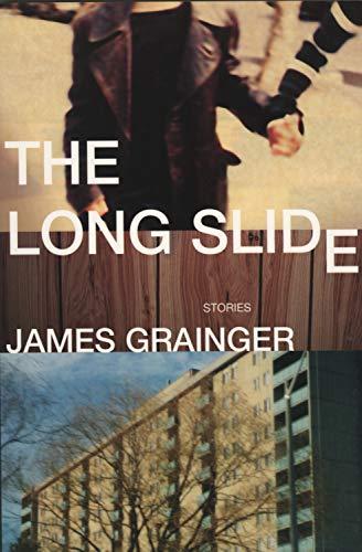 The Long Slide: Stories: Grainger, James