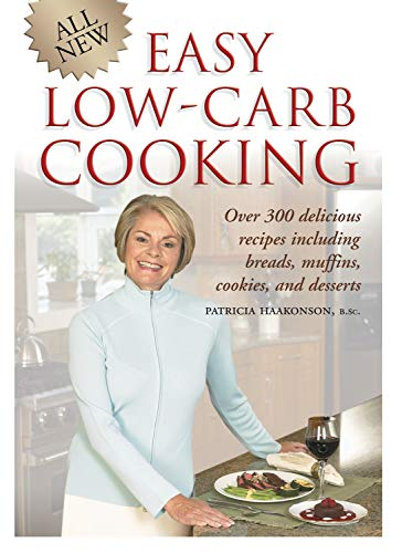 9781550226812: All New Easy Low-Carb Cooking: Over 300 Delicious Recipes Including Breads, Muffins, Cookies and Desserts