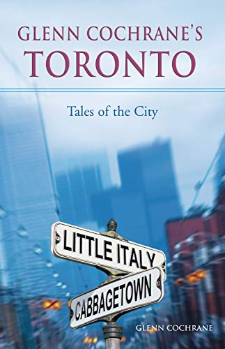 9781550227123: Glenn Cochrane?s Toronto: Tales of the City
