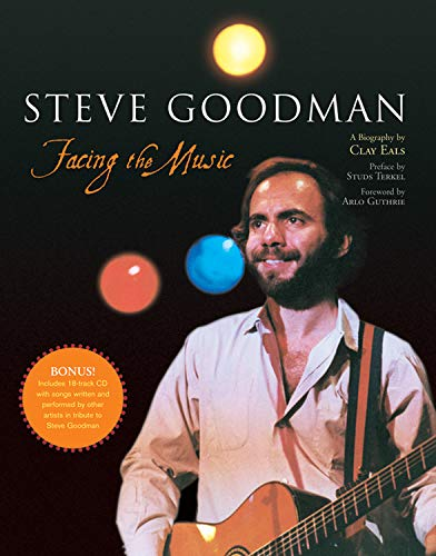 Steve Goodman: Facing the Music (And the 18-Track Never Used CD Included): Eals, Clay; Guthrie, Arlo
