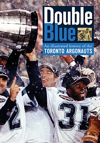 9781550227796: Double Blue: An Illustrated History of the Toronto Argonauts