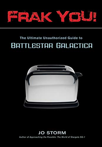 9781550227895: Frak You!: The Ultimate Unauthorized Guide to Battlestar Galactica