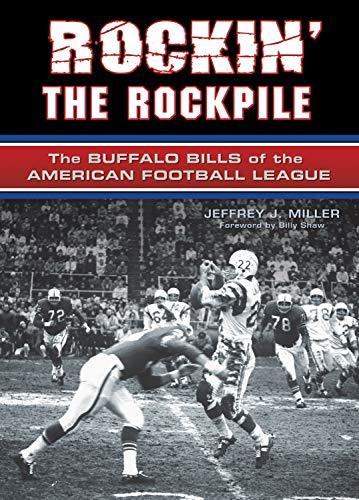Rockin' the Rockpile: The Buffalo Bills of: Miller, Jeffrey J