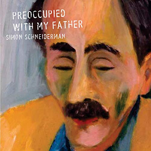 Preoccupied with My Father: Schneiderman, Simon