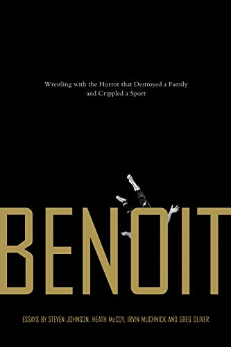 Benoit: Wrestling with the Horror that Destroyed a Family and Crippled a Sport: Johnson, Steven; ...