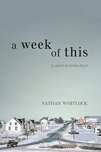 A Week of This a Novel in Seven Days: Whitlock, Nathan