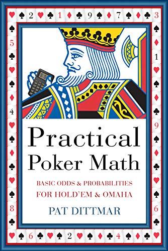 Practical Poker Math: Basic Odds & Probabilities for Hold'em & Omaha: Pat Dittmar