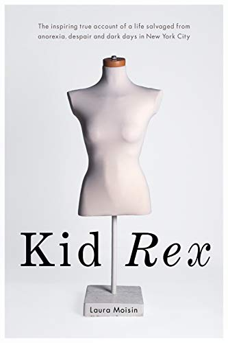 9781550228380: Kid Rex: The Inspiring True Account of a Life Salvaged from Despair, Anorexia and Dark Days in New York City