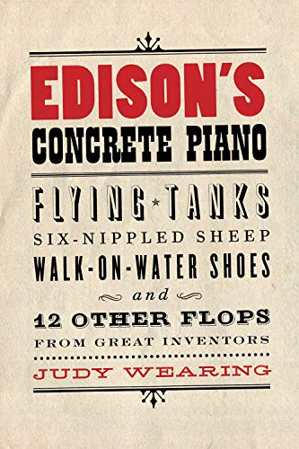 9781550228632: Edison's Concrete Piano : Flying Tanks, Six-Nippled Sheep, Walk-on-Water Shoes, and 12 Other Flops from Great Inventors