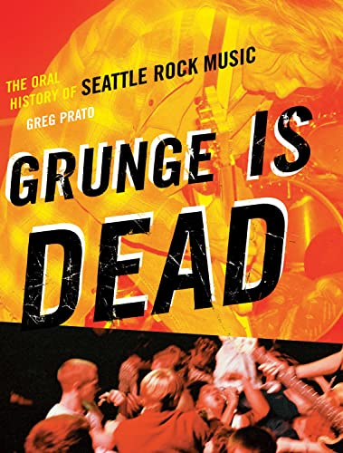 9781550228779: Grunge Is Dead: The Oral History of Seattle Rock Music