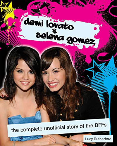 9781550229011: Demi Lovato & Selena Gomez: The Complete Unofficial Story of the BFFs
