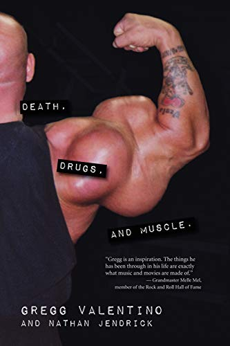Death, Drugs, and Muscle : Surviving the Steroid Underworld: Gregg Valentino