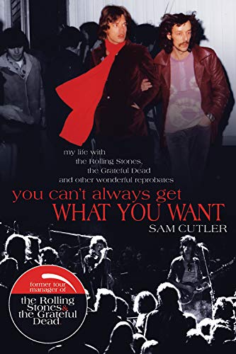 You Can't Always Get What You Want : My Life with the Rolling Stones, the Grateful Dead and Other...