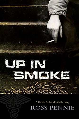 Up in Smoke (Dr. Zol Szabo Medical Mystery): Pennie, Ross