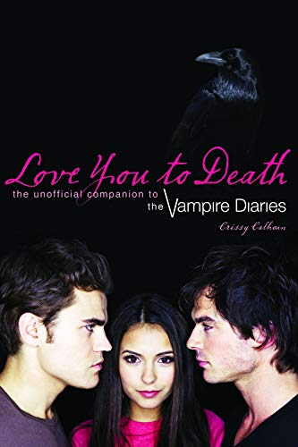 9781550229783: Love You to Death: The Unofficial Companion to the Vampire Diaries