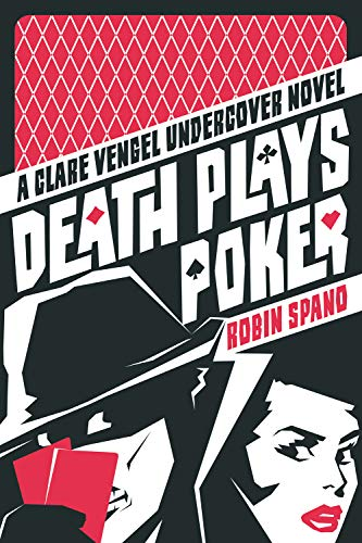 Death Plays Poker: A Clare Vengel Undercover Novel: Robin Spano