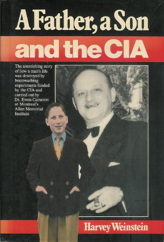 9781550281163: Father, a Son and the Central Intelligence Agency: How a Man's Life was Destroyed by C.I.A. Brainwashing Experiments