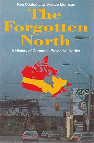 The Forgotten North: A History of Canada's Provincial Norths (1550283901) by Ken S. Coates; Bill Morrison