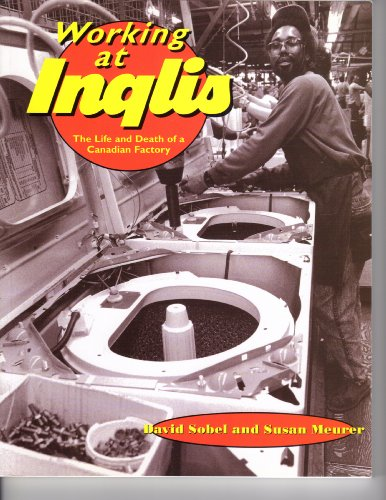 9781550284386: Working at Inglis: The Life and Death of a Canadian Factory