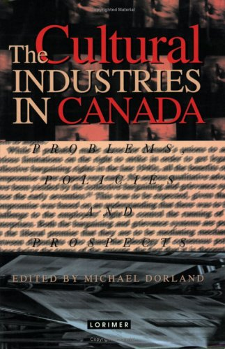 9781550284942: The Cultural Industries in Canada: Problems, Policies and Prospects