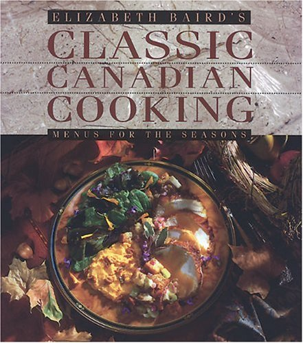 9781550285024: Elizabeth Baird's Classic Canadian Cooking: Menus for the Seasons