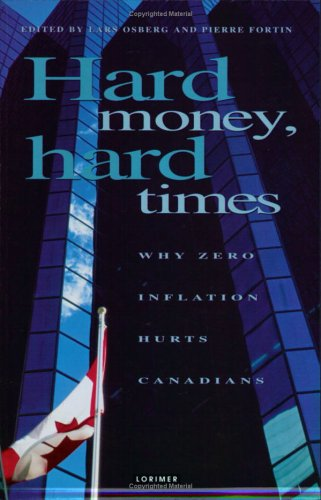 Hard Money, Hard Times: Why Zero Inflation Hurts Canadians: Osberg, Lars