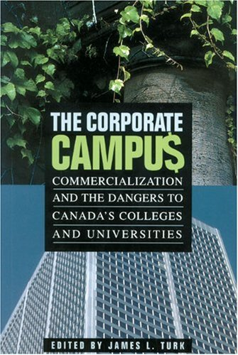 The Corporate Campus: Commercialization and the Dangers to Canada's Colleges and University