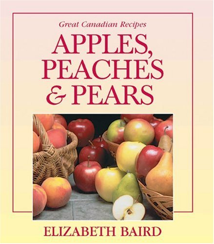 9781550288339: Apples, Peaches and Pears: Great Canadian Recipes