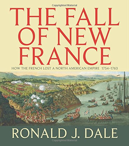 The Fall of New France: How the: Dale, Ronald J.