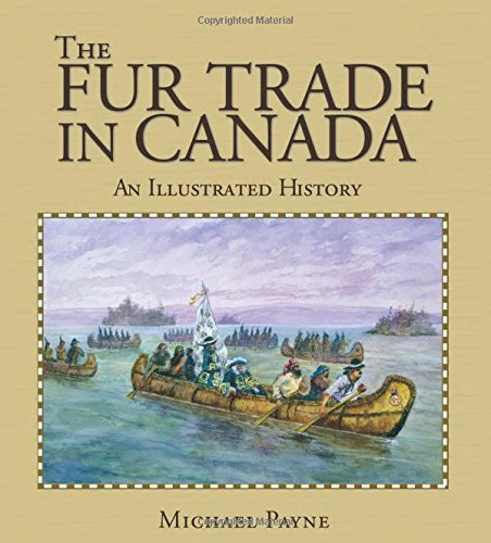 9781550288438: The Fur Trade in Canada: An illustrated history (Lorimer Illustrated History)
