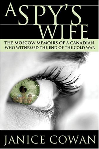 9781550289312: A Spy's Wife: The Moscow Memoirs of a Canadian who Witnessed the end of the Cold War