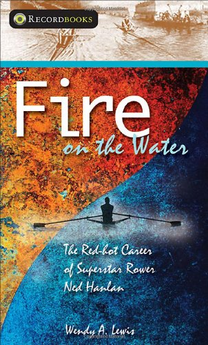 9781550289725: Fire on the Water: The Red Hot Career of Superstar Rower Ned Hanlan (Lorimer Recordbooks)