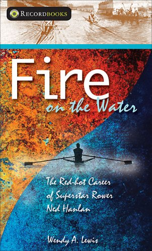 9781550289732: Fire on the Water: The Red-hot Career of Superstar Rower Ned Hanlan (Lorimer Recordbooks)