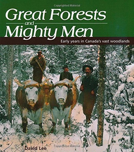 9781550289848: Great Forests and Mighty Men: Early Years in Canada's Vast Woodlands (Lorimer Illustrated History)