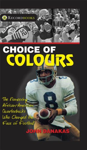 9781550289930: Choice of Colours: The Pioneering African-American Quarterbacks Who Changed the Face of Football (Lorimer Recordbooks)