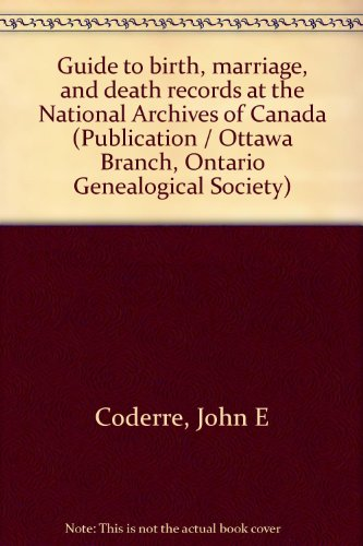 GUIDE TO BIRTH, MARRIAGE AND DEATH RECORDS AT THE NATIONAL ARCHIVES OF CANADA: Coderre, John E. & ...