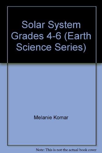 Solar System Grades 4-6 (Earth Science Series): Melanie Komar