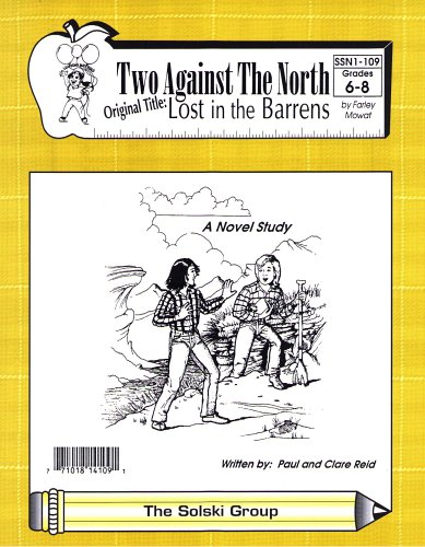 9781550354430: Two Against the North (originally titled Lost in the Barrens), by Farley Mowat: A Novel Study for Grades 6-8 (T4T S&S Learning Materials Novel Studies, The Solski Group, SSN1-109)
