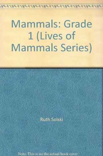 Mammals: Grade 1 (Lives of Mammals Series) (1550355287) by Ruth Solski