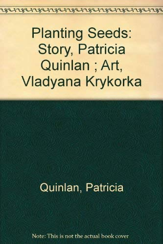 Planting Seeds: Story, Patricia Quinlan ; Art, Vladyana Krykorka: Quinlan, Patricia M.