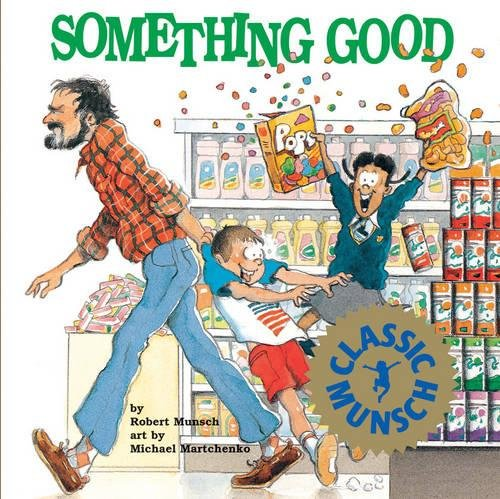 """Something Good (Munsch for Kids) 9781550371000 Something good"""" is exactly what Tyya, Andrew and Julie want to put into their shopping cart. Tyya's dad won't buy anything good at the s"""