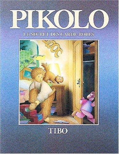 Pikolo le secret des garde-robes (French Edition): Tibo, Gilles