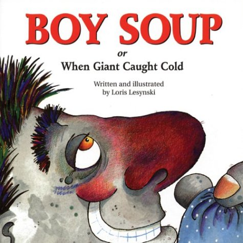 9781550374162: Boy Soup: When Giant Caught Cold