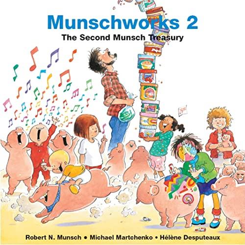 Munschworks 2: The Second Munsch Treasury (Munshworks): Robert N. Munsch; Illustrator-Michael ...