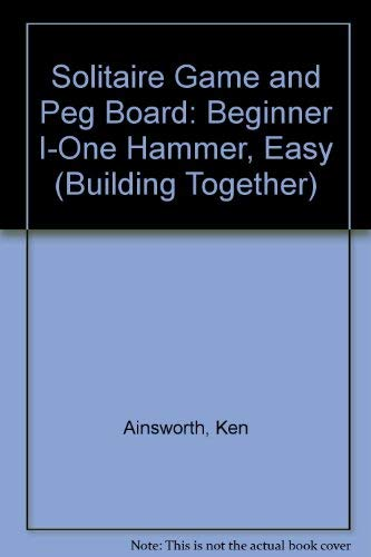 9781550375541: Building a Solitaire Game and a Peg Board: Beginner 1 - One hammer, 'easy' (Building Together Series)