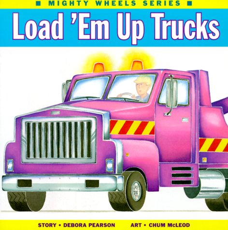 9781550375923: Load 'Em Up Trucks (Mighty Wheels)
