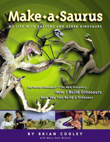 9781550376456: Make-a-saurus: My Life with Raptors and Other Dinosaurs