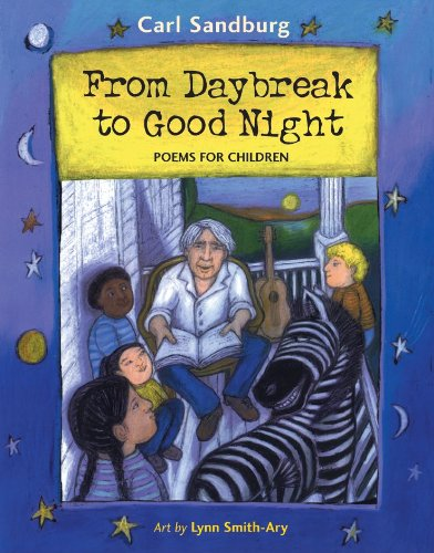 From Daybreak to Good Night: Poems for Children: Carl Sandburg, Lynn Smith-Ary (Illustrator)