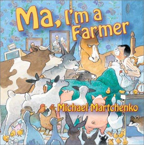 Ma, I'm a Farmer: Michael Martchenko