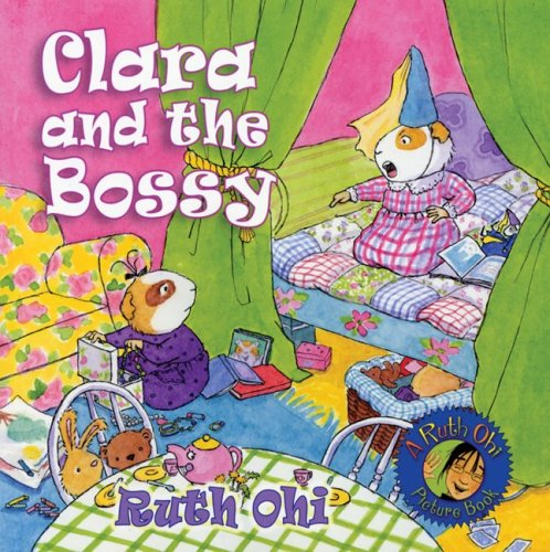 Clara and the Bossy (A Ruth Ohi Picture Book) (1550379429) by Ruth Ohi
